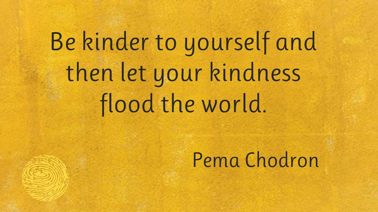 Pema Chodron quote to illustrate blog Kindness Matters.